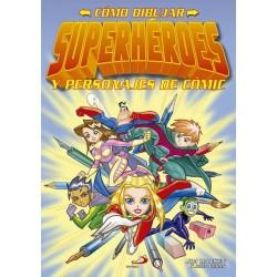Cómo dibujar superhéroes y...