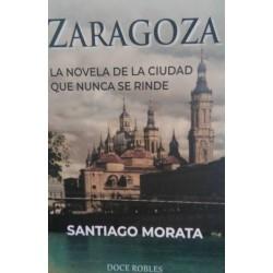 Zaragoza. La novela de la ciudad que nunca se rinde